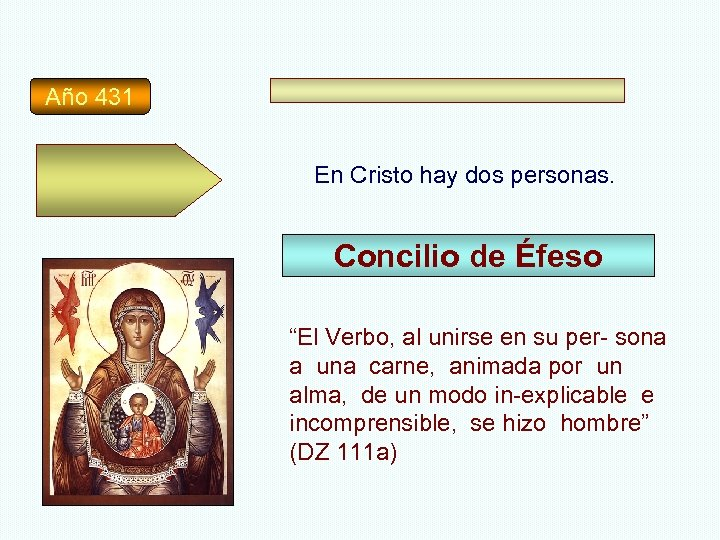 """Año 431 En Cristo hay dos personas. Concilio de Éfeso """"El Verbo, al unirse"""