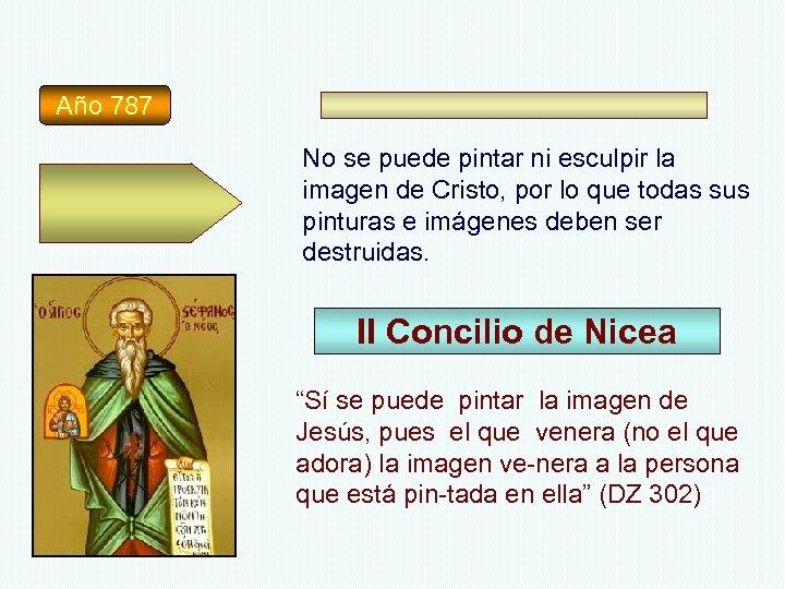 Año 787 No se puede pintar ni esculpir la imagen de Cristo, por lo