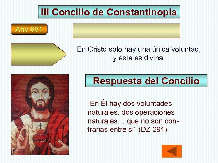 III Concilio de Constantinopla Año 681 En Cristo solo hay una única voluntad, y