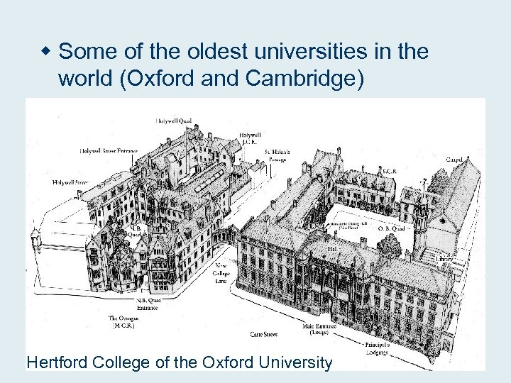 w Some of the oldest universities in the world (Oxford and Cambridge) Hertford College