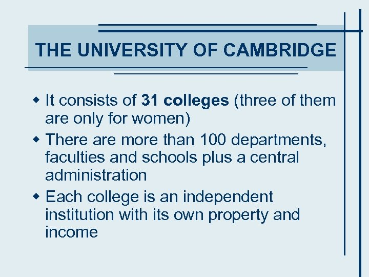 THE UNIVERSITY OF CAMBRIDGE w It consists of 31 colleges (three of them are