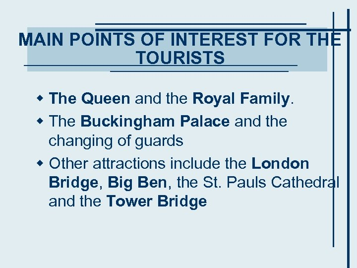 MAIN POINTS OF INTEREST FOR THE TOURISTS w The Queen and the Royal Family.