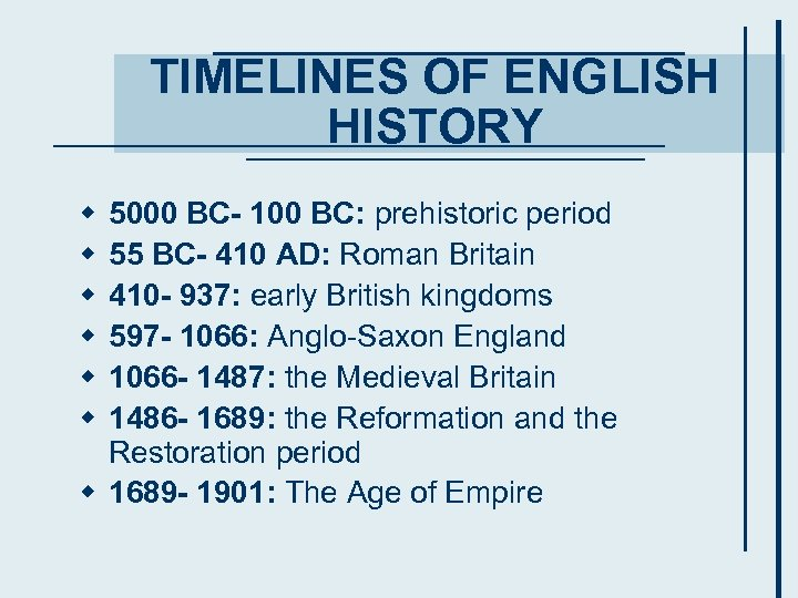 TIMELINES OF ENGLISH HISTORY w w w 5000 BC- 100 BC: prehistoric period 55