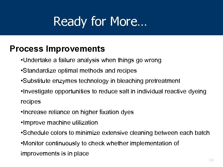 Ready for More… Process Improvements • Undertake a failure analysis when things go wrong