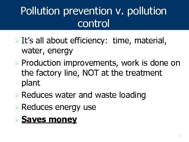 Pollution prevention v. pollution control Ø It's all about efficiency: time, material, water, energy