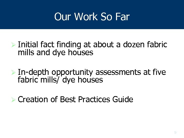 Our Work So Far Ø Initial fact finding at about a dozen fabric mills