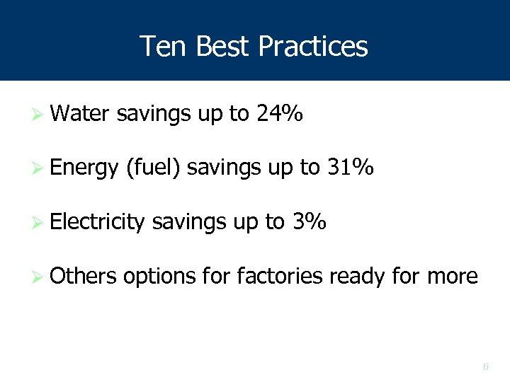 Ten Best Practices Ø Water savings up to 24% Ø Energy (fuel) savings up