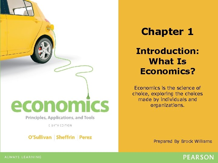 Chapter 1 Introduction: What Is Economics? Economics is the science of choice, exploring the