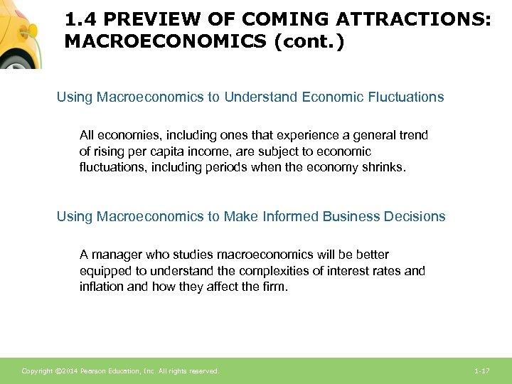 1. 4 PREVIEW OF COMING ATTRACTIONS: MACROECONOMICS (cont. ) Using Macroeconomics to Understand Economic