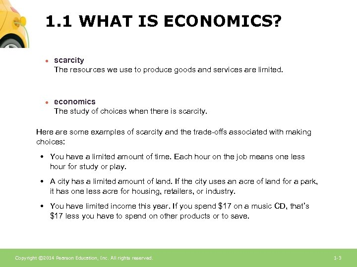 1. 1 WHAT IS ECONOMICS? ● scarcity The resources we use to produce goods