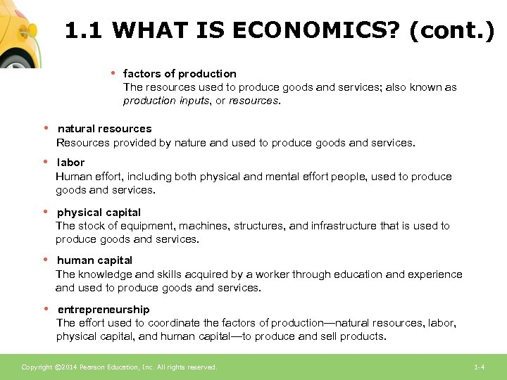 1. 1 WHAT IS ECONOMICS? (cont. ) • factors of production The resources used