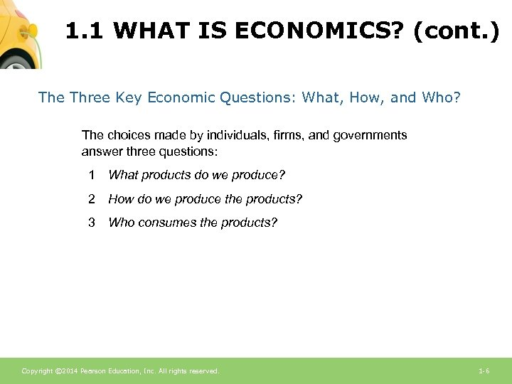 1. 1 WHAT IS ECONOMICS? (cont. ) The Three Key Economic Questions: What, How,