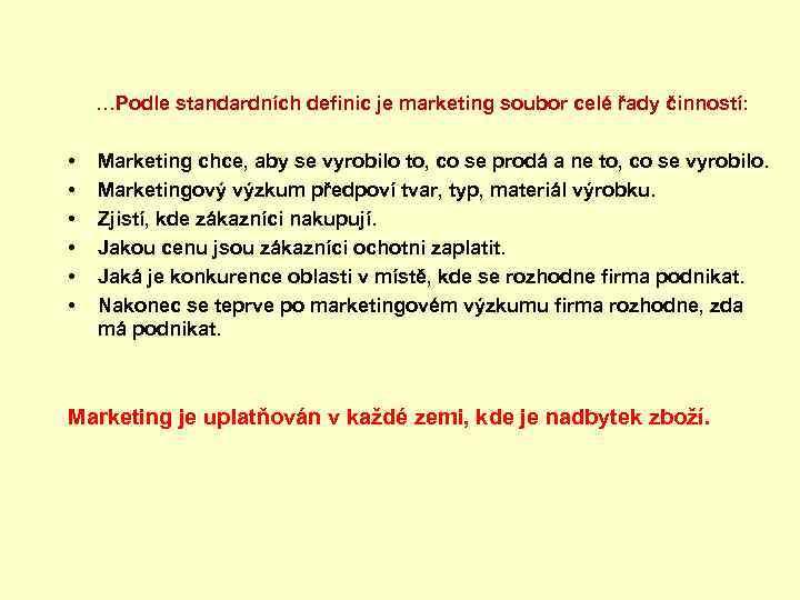 …Podle standardních definic je marketing soubor celé řady činností: • • • Marketing