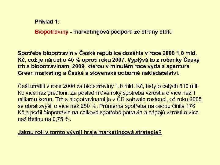 Příklad 1: Biopotraviny - marketingová podpora ze strany státu Spotřeba biopotravin v České republice