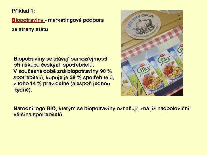 Příklad 1: Biopotraviny - marketingová podpora ze strany státu Biopotraviny se stávají samozřejmostí při
