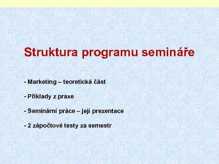 Struktura programu semináře - Marketing – teoretická část - Příklady z praxe - Seminární