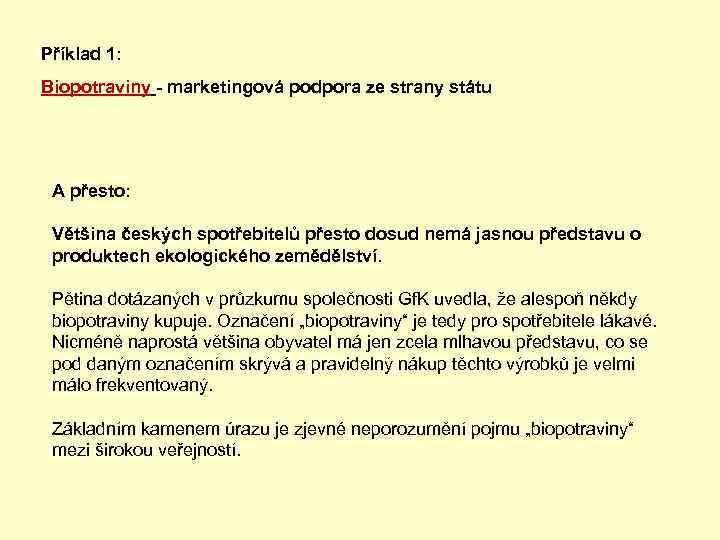 Příklad 1: Biopotraviny - marketingová podpora ze strany státu A přesto: Většina českých spotřebitelů
