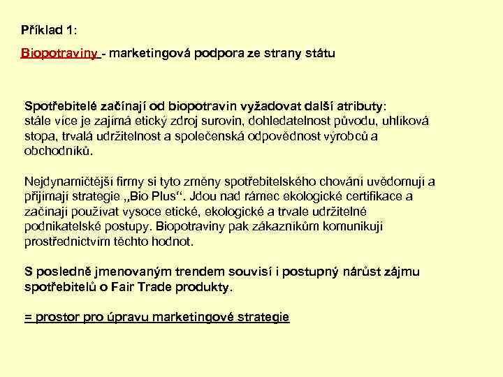 Příklad 1: Biopotraviny - marketingová podpora ze strany státu Spotřebitelé začínají od biopotravin vyžadovat