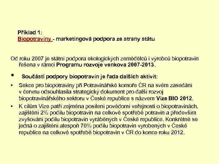 Příklad 1: Biopotraviny - marketingová podpora ze strany státu Od roku 2007 je státní