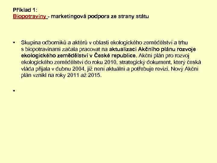 Příklad 1: Biopotraviny - marketingová podpora ze strany státu • Skupina odborníků a aktérů