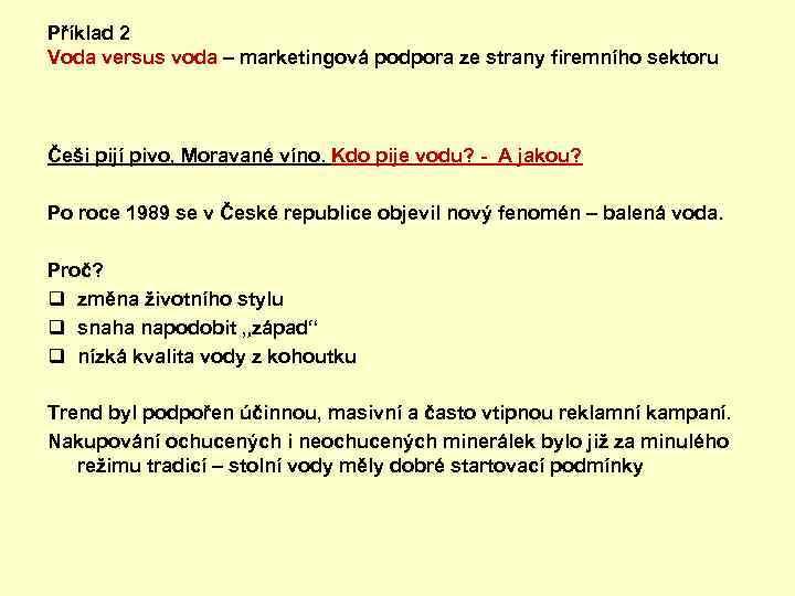 Příklad 2 Voda versus voda – marketingová podpora ze strany firemního sektoru Češi pijí