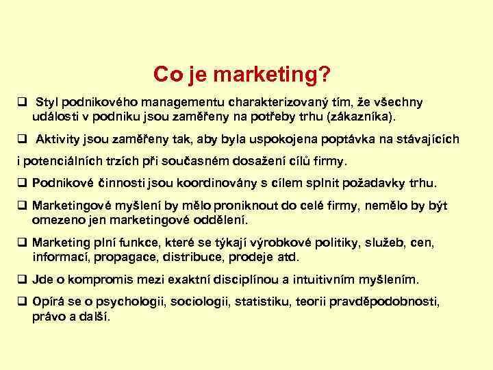 Co je marketing? q Styl podnikového managementu charakterizovaný tím, že všechny události v podniku
