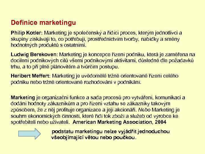 Definice marketingu Philip Kotler: Marketing je společenský a řídící proces, kterým jednotlivci a skupiny