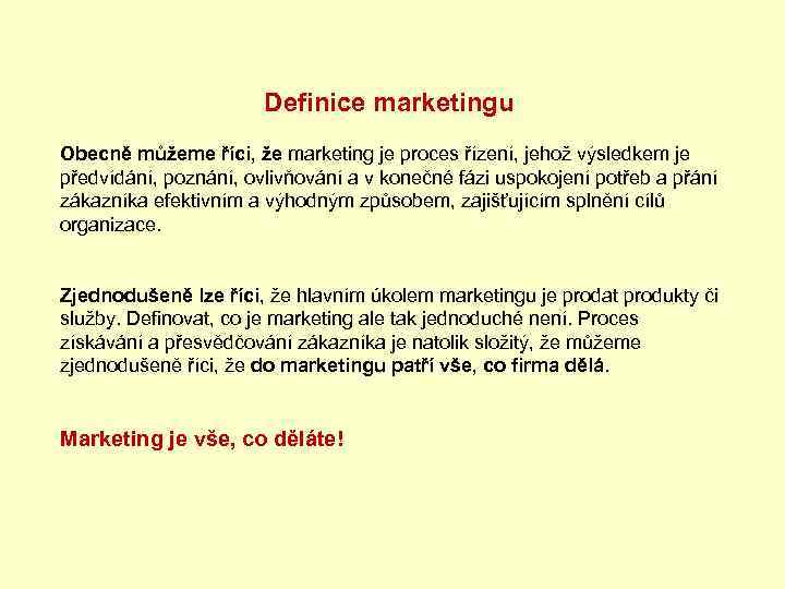 Definice marketingu Obecně můžeme říci, že marketing je proces řízení, jehož výsledkem je předvídání,