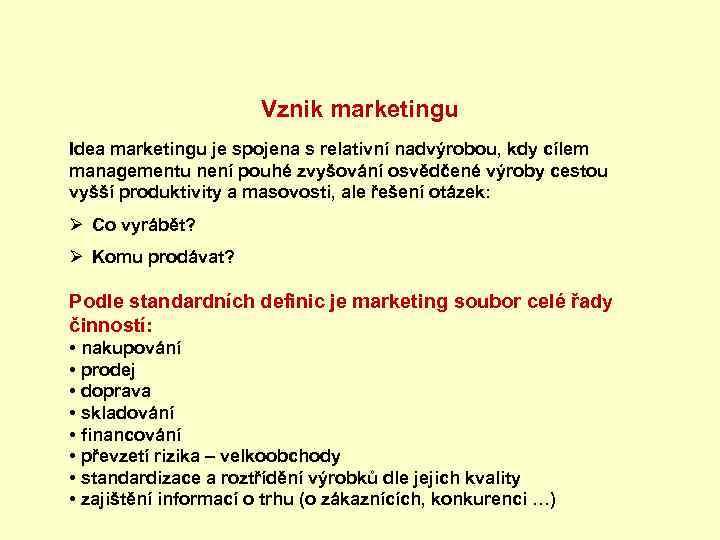 Vznik marketingu Idea marketingu je spojena s relativní nadvýrobou, kdy cílem managementu není pouhé