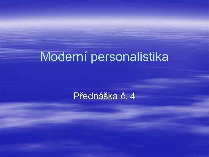 Moderní personalistika Přednáška č. 4