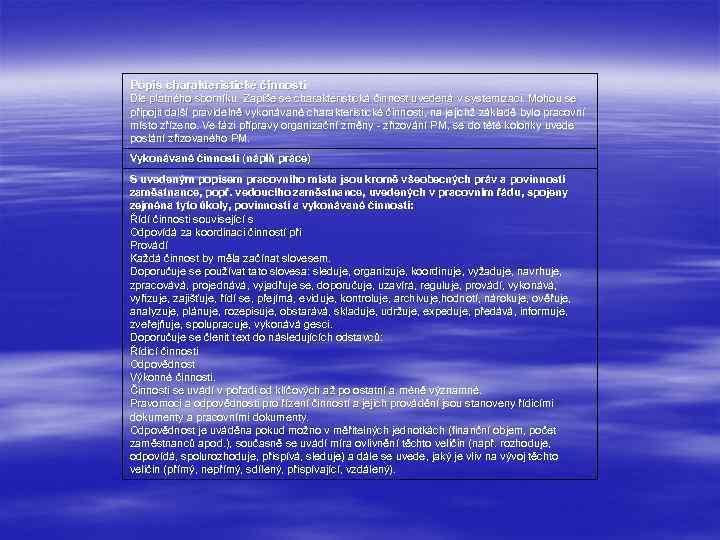 Popis charakteristické činnosti Dle platného sborníku. Zapíše se charakteristická činnost uvedená v systemizaci. Mohou