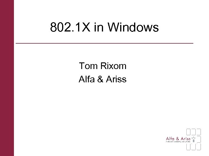 802. 1 X in Windows Tom Rixom Alfa & Ariss