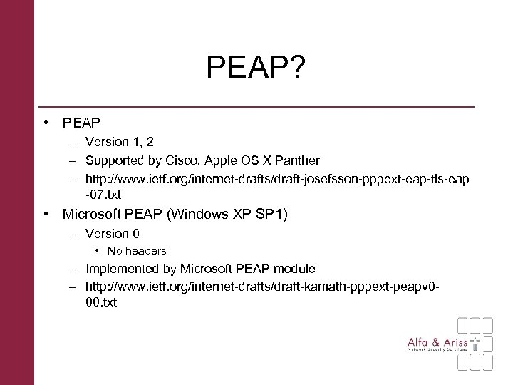 PEAP? • PEAP – Version 1, 2 – Supported by Cisco, Apple OS X