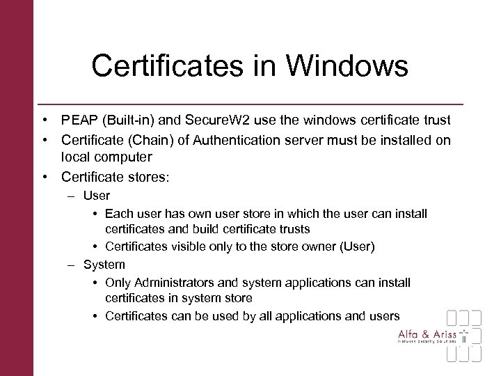 Certificates in Windows • PEAP (Built-in) and Secure. W 2 use the windows certificate