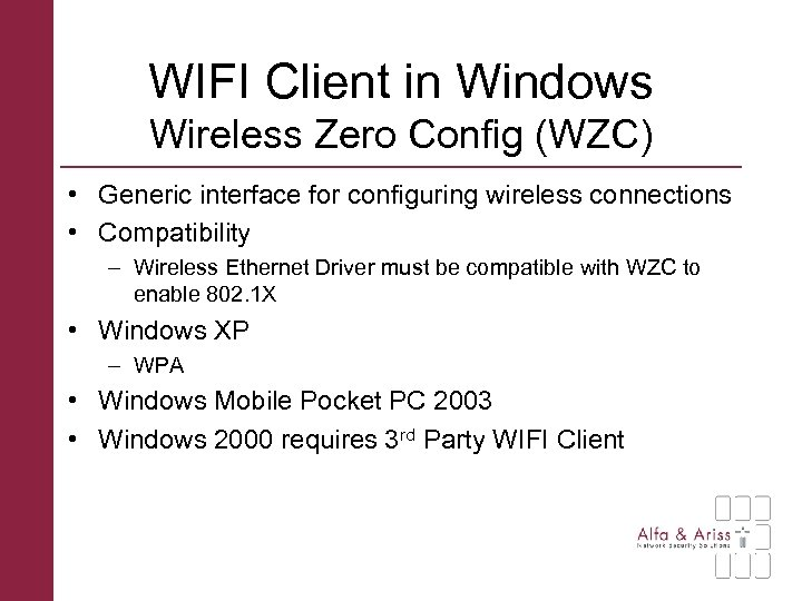 WIFI Client in Windows Wireless Zero Config (WZC) • Generic interface for configuring wireless
