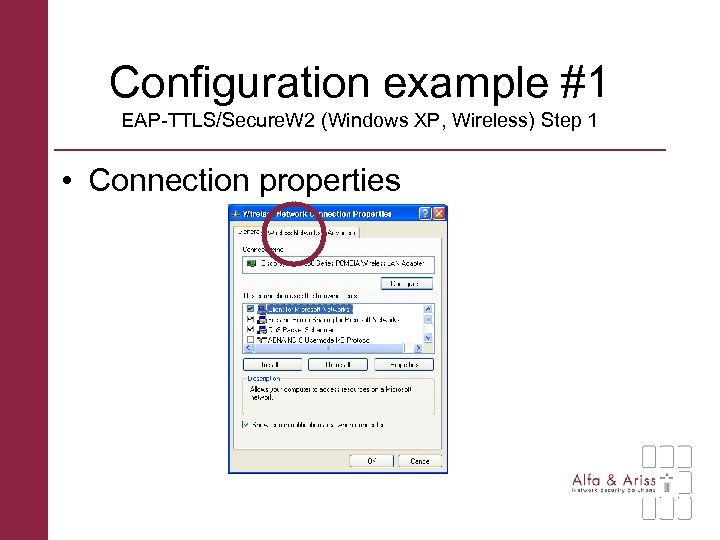 Configuration example #1 EAP-TTLS/Secure. W 2 (Windows XP, Wireless) Step 1 • Connection properties