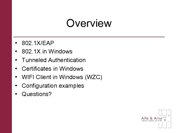 Overview • • 802. 1 X/EAP 802. 1 X in Windows Tunneled Authentication Certificates