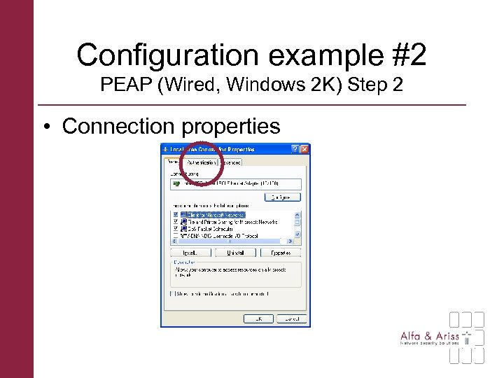 Configuration example #2 PEAP (Wired, Windows 2 K) Step 2 • Connection properties