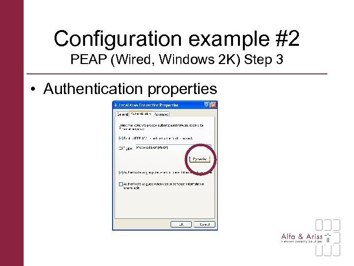 Configuration example #2 PEAP (Wired, Windows 2 K) Step 3 • Authentication properties