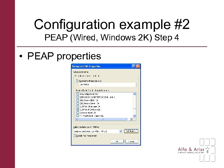 Configuration example #2 PEAP (Wired, Windows 2 K) Step 4 • PEAP properties