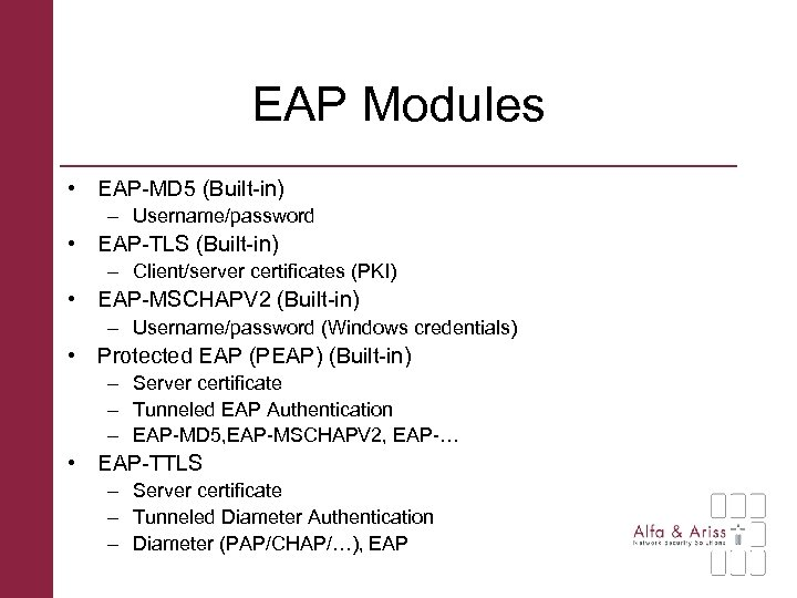 EAP Modules • EAP-MD 5 (Built-in) – Username/password • EAP-TLS (Built-in) – Client/server certificates