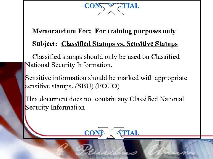 CONFIDENTIAL Memorandum For: For training purposes only Subject: Classified Stamps vs. Sensitive Stamps Classified