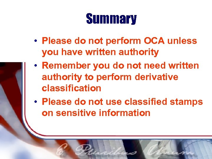 Summary • Please do not perform OCA unless you have written authority • Remember