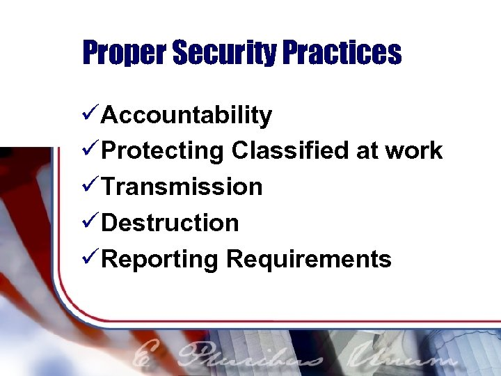 Proper Security Practices üAccountability üProtecting Classified at work üTransmission üDestruction üReporting Requirements