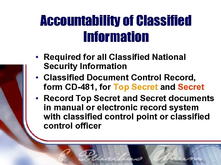 Accountability of Classified Information • Required for all Classified National Security Information • Classified