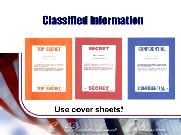 Classified Information Use cover sheets!