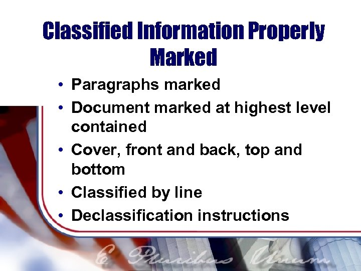 Classified Information Properly Marked • Paragraphs marked • Document marked at highest level contained