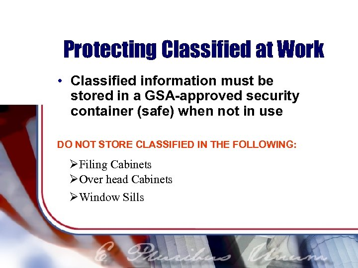 Protecting Classified at Work • Classified information must be stored in a GSA-approved security