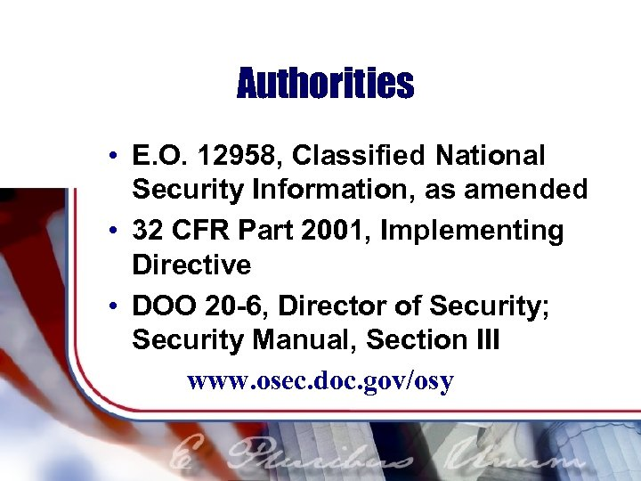 Authorities • E. O. 12958, Classified National Security Information, as amended • 32 CFR