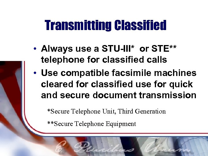 Transmitting Classified • Always use a STU-III* or STE** telephone for classified calls •